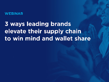 3 Ways Leading Brands Elevate Their Supply Chain To Win Mind And Wallet Share