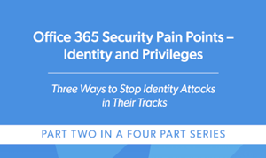CoreView Office 365 Security Pain Points – Identity and Privileges