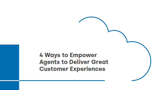 Five9 4 Ways to Empower Agents to Deliver Great Customer Experiences