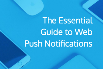 Xtremepush - The Essential Guide to Web Push Notifications