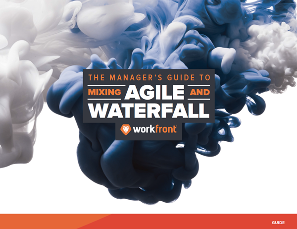 Workfront The Manager's Guide to Mixing Agile and Waterfall