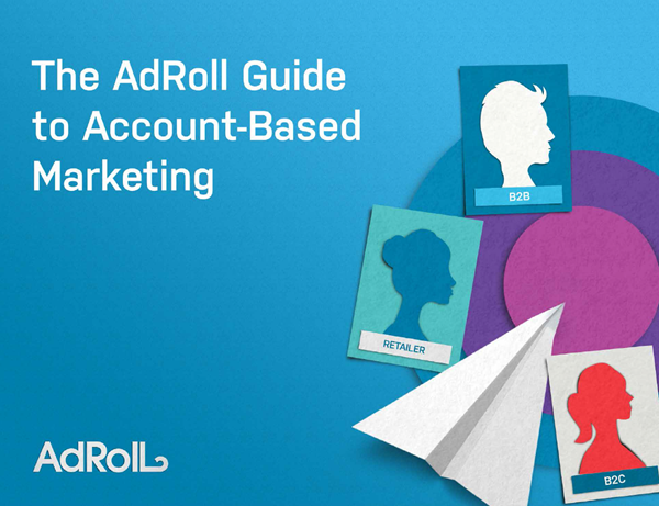 AdRoll The Marketer's Guide to Account-Based Marketing