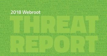 Webroot 2018 Webroot Annual Threat Report