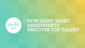 Hire Vue How Game-Based Assessments Uncover Top Talent