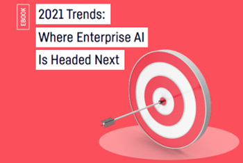 2021 Trends: Where Enterprise AI Is Headed Next