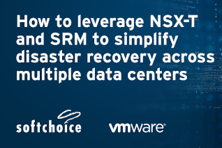 Softchoice How to leverage NSX-T & SRM