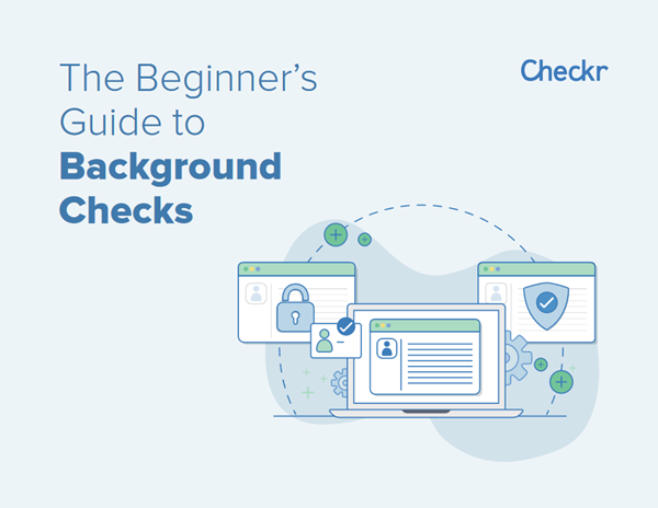 Checkr The Beginner's Guide to Background Checks