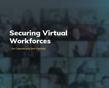 Securing Virtual Workforces: Our Cybersecurity Best Practices