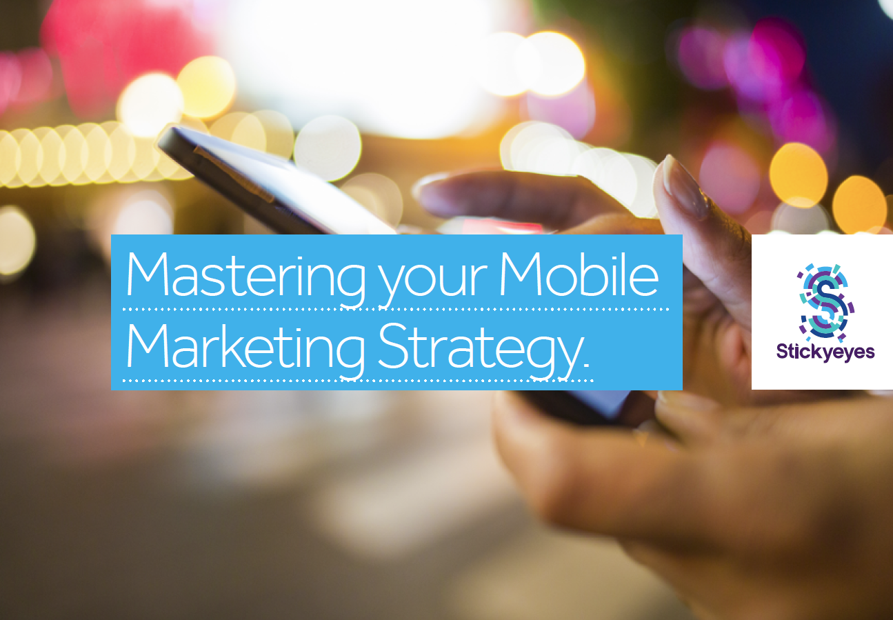 Mastering your Mobile Marketing Strategy