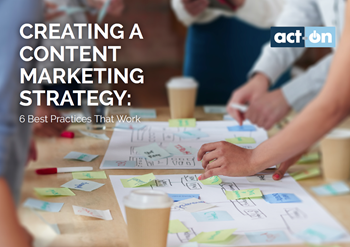 Act-On Creating a Content Marketing Strategy: 6 Best Practices That Work