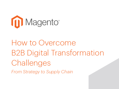 Magento How to Overcome B2B Digital Transformation Challenges