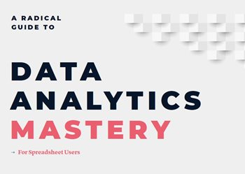A Radical Guide to Data Analytics Mastery for Spreadsheets Users