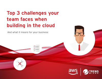 Trend Micro Top 3 Challenges Your Team Faces When Building in the Cloud