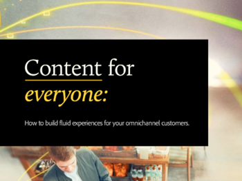 Adobe Content for Everyone: How to Build Fluid Experiences for Your Omnichannel Customers