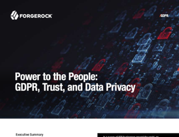 ForgeRock Power to the People: GDPR, Trust, and Data Privacy