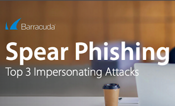 Spear Phishing: The Top 3 Impersonating Attacks