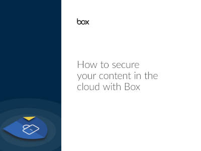 Box How to Secure Your Content in the Cloud with Box