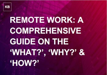 Remote Work: A Comprehensive Guide on the 'What?', 'Why?' & 'How?'