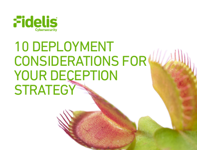 Fidelis Cybersecurity 10 Deployment Considerations for Your Deception Strategy