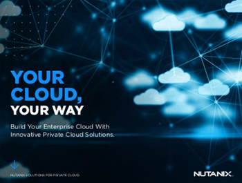 Nutanix Your Cloud, Your Way: Build Your Enterprise Cloud with Innovative Private Cloud Solutions