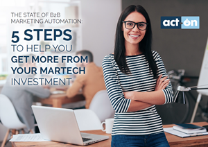 Act-On 5 Steps to Help You Get More from Your Martech Investment