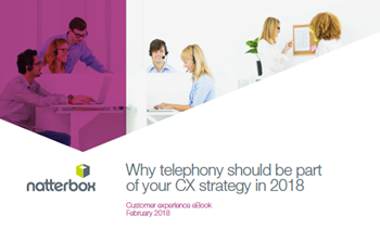 Natterbox Why Telephony Should Be Part of Your CX Strategy