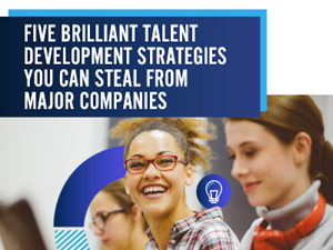ICS Learn Five Brilliant Talent Development Strategies You Can Steal from Major Companies