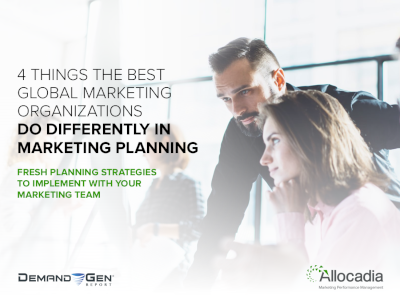 Allocadia 4 Things the Best Global Marketing Organizations Do Differently in Marketing Planning