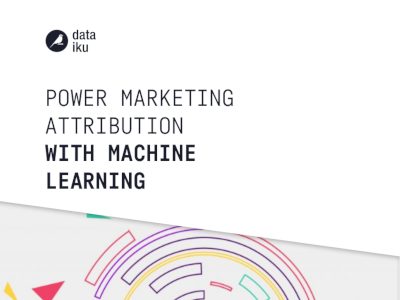 Dataiku Power Marketing Attribution with Machine Learning