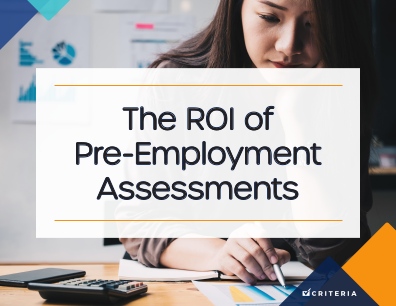 The ROI of Pre-Employment Assessments