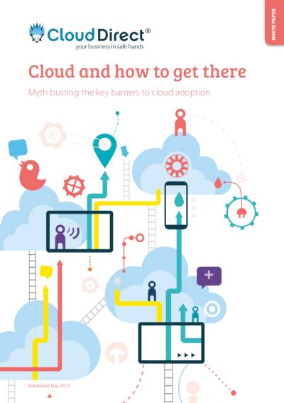 CloudDirect Cloud and How to Get There: Myth Busting the Key Barriers to Cloud Adoption