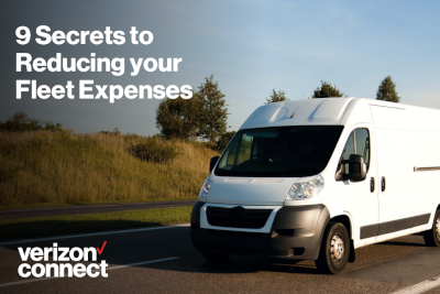 Verizon Connect 9 Secrets to Reducing your Fleet Expenses