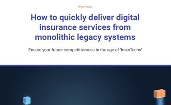 How to Quickly Deliver Digital Insurance Services from Monolithic Legacy Systems