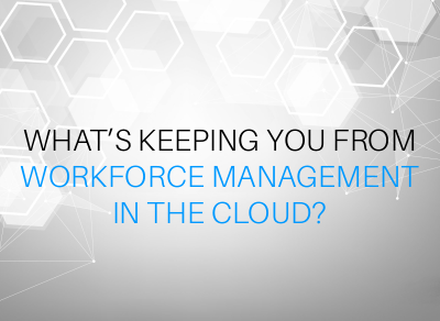 Teleopti What's Keeping You from Workforce Management in the Cloud?