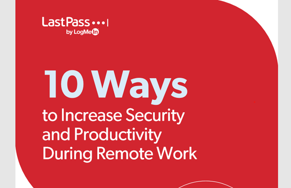 LastPass 10 Ways to Increase Security and Productivity During Remote Work