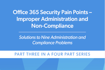 CoreView Office 365 Security Pain Points –  Improper Administration and  Non-Compliance