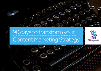 Stickyeyes 90 Days to Transform Your Content Marketing Strate