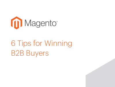 Magento 6 Tips for Winning B2B Buyers