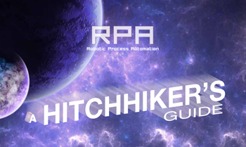 Extra Technology A Hitchhiker's Guide to Robotic Process Automation