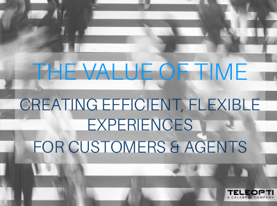 Teleopti The Value of Time: Creating Efficient, Flexible Experiences for Customers & Agents