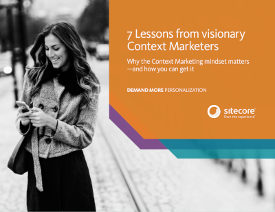 Sitecore 7 Lessons From Visionary Context Marketers