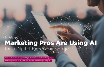 e-Spirit 5 Ways Marketing Pros Are Using AI for A Digital Experience Edge