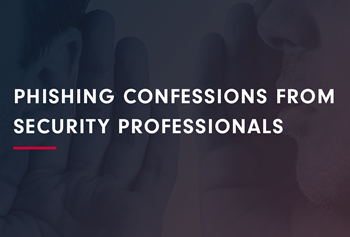 Cofense Phishing Confessions from Security Professionals