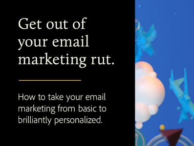 Adobe How to Take Your Email Marketing from Basic to Brilliantly Personalized