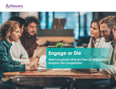 Achievers Engage or Die: How Companies that Act Fast on Engagement Outpace the Competition