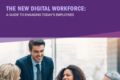 The New Digital Workforce: A Guide to Engaging Today's Employees