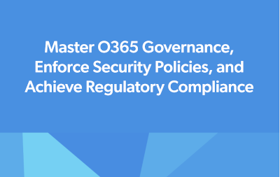 CoreView Master O365 Governance, Enforce Security Policies & Achieve Regulatory Compliance