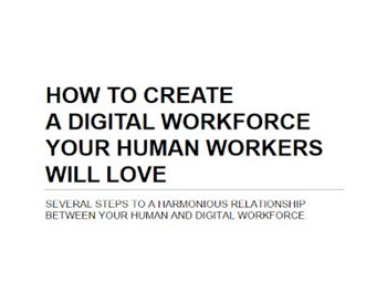 How to Create A Digital Workforce Your Human Workers Will Love