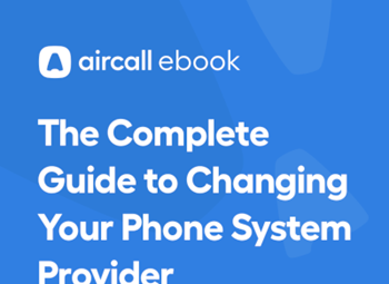 aircall Complete Guide to Changing your Phone System Provider