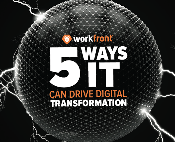 Workfront 5 Ways IT Can Drive Digital Transformation